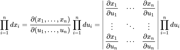 {\displaystyle \prod _{i=1}^{n}dx_{i}={\frac {\partial (x_{1},\ldots ,x_{n})}{\partial (u_{1},\ldots ,u_{n})}}\prod _{i=1}^{n}du_{i}={\begin{vmatrix}{\dfrac {\partial x_{1}}{\partial u_{1}}}&\cdots &{\dfrac {\partial x_{n}}{\partial u_{1}}}\\\vdots &\ddots &\vdots \\{\dfrac {\partial x_{1}}{\partial u_{n}}}&\cdots &{\dfrac {\partial x_{n}}{\partial u_{n}}}\end{vmatrix}}\prod _{i=1}^{n}du_{i}}