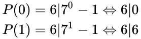 {\displaystyle {\begin{aligned}P(0)=6|7^{0}-1\Leftrightarrow 6|0\\P(1)=6|7^{1}-1\Leftrightarrow 6|6\end{aligned}}}