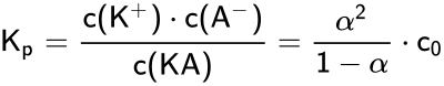 {\displaystyle {\mathsf {K_{p}={\frac {c(K^{+})\cdot c(A^{-})}{c(KA)}}={\frac {\alpha ^{2}}{1-\alpha }}\cdot c_{0}}}}