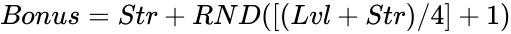 {\displaystyle Bonus=Str+RND([(Lvl+Str)/4]+1)}