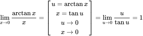 {\displaystyle \lim _{x\to 0}{\frac {\arctan x}{x}}=\left[{\begin{matrix}u=\arctan x\\x=\tan u\\u\to 0\\x\to 0\end{matrix}}\right]=\lim _{u\to 0}{\frac {u}{\tan u}}=1}