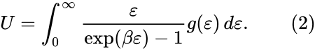{\displaystyle U=\int _{0}^{\infty }{\frac {\varepsilon }{\exp \left(\beta \varepsilon \right)-1}}g(\varepsilon )\,d\varepsilon .\qquad {\mbox{(2)}}}