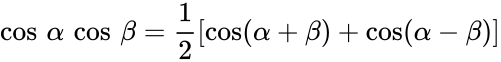 {\displaystyle \cos \,\alpha \,\cos \,\beta ={\frac {1}{2}}[\cos(\alpha +\beta )+\cos(\alpha -\beta )]}