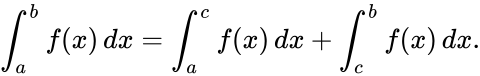 {\displaystyle \int _{a}^{b}f(x)\,dx=\int _{a}^{c}f(x)\,dx+\int _{c}^{b}f(x)\,dx.}