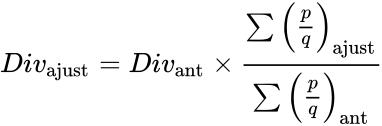 {\displaystyle {Div}_{\text{ajust}}={Div}_{\text{ant}}\times {\frac {\sum \left({\frac {p}{q}}\right)_{\text{ajust}}}{\sum \left({\frac {p}{q}}\right)_{\text{ant}}}}}