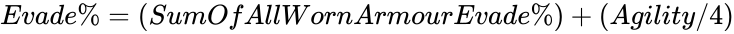 {\displaystyle Evade\%=(SumOfAllWornArmourEvade\%)+(Agility/4)}