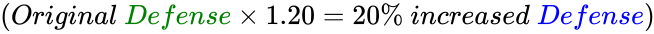 {\displaystyle \left({Original\ {\color {green}Defense}\times 1.20=20\%\ increased\ {\color {blue}Defense}}\right)}
