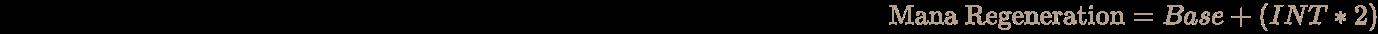 \pagecolor [rgb]{0.058823529411764705,0.058823529411764705,0.058823529411764705}\color [rgb]{0.7058823529411765,0.6274509803921569,0.5490196078431373}{\text{Mana Regeneration}}=Base+(INT*2)
