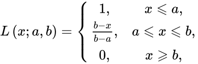 {\displaystyle L\left(x;a,b\right)=\left\{{\begin{matrix}1,&x\leqslant a,\\{{b-x} \over {b-a}},&a\leqslant x\leqslant b,\\0,&x\geqslant b,\end{matrix}}\right.}
