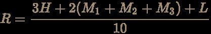 \color [rgb]{0.6392156862745098,0.5529411764705883,0.42745098039215684}R={3H+2(M_{1}+M_{2}+M_{3})+L \over 10}