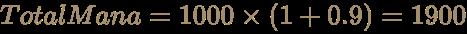 \color [rgb]{0.6392156862745098,0.5529411764705883,0.42745098039215684}TotalMana=1000\times (1+0.9)=1900