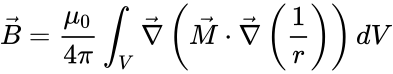 {\displaystyle {\vec {B}}={\mu _{0} \over {4\pi }}\int _{V}{\vec {\nabla }}\left({\vec {M}}\cdot {\vec {\nabla }}\left({1 \over r}\right)\right)dV}