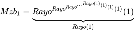 {\displaystyle Mzb_{1}=\underbrace {Rayo^{Rayo^{Rayo^{\cdots ^{Rayo(1)}(1)}(1)}(1)}(1)} _{Rayo(1)}}