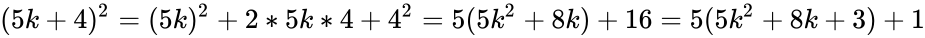 {\displaystyle (5k+4)^{2}=(5k)^{2}+2*5k*4+4^{2}=5(5k^{2}+8k)+16=5(5k^{2}+8k+3)+1}