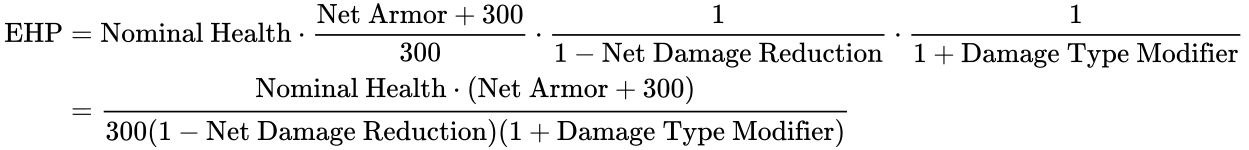 {\displaystyle {\begin{aligned}{\text{EHP}}&={\text{Nominal Health}}\cdot {\frac {{\text{Net Armor}}+300}{300}}\cdot {\frac {1}{1-{\text{Net Damage Reduction}}}}\cdot {\frac {1}{1+{\text{Damage Type Modifier}}}}\\\qquad &={\frac {{\text{Nominal Health}}\cdot ({\text{Net Armor}}+300)}{300(1-{\text{Net Damage Reduction}})(1+{\text{Damage Type Modifier}})}}\end{aligned}}}