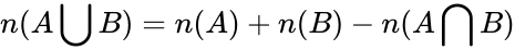 {\displaystyle n(A\bigcup B)=n(A)+n(B)-n(A\bigcap B)}