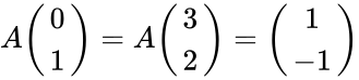 {\displaystyle A{\begin{pmatrix}0\\1\end{pmatrix}}=A{\begin{pmatrix}3\\2\end{pmatrix}}={\begin{pmatrix}1\\-1\end{pmatrix}}}