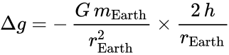 {\displaystyle \Delta g=-\,{\dfrac {G\,m_{\mathrm {Earth} }}{r_{\mathrm {Earth} }^{2}}}\times {\dfrac {2\,h}{r_{\mathrm {Earth} }}}}