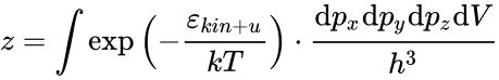 {\displaystyle z=\int \mathrm {exp} \left(-{\frac {\varepsilon _{kin+u}}{kT}}\right)\cdot {\frac {\mathrm {d} p_{x}\mathrm {d} p_{y}\mathrm {d} p_{z}\mathrm {d} V}{h^{3}}}}