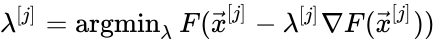 {\displaystyle \lambda ^{[j]}=\mathrm {argmin} _{\lambda }\,F({\vec {x}}^{[j]}-\lambda ^{[j]}\nabla F({\vec {x}}^{[j]}))\!}