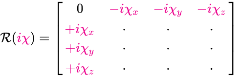 {\displaystyle {\mathcal {R}}({\color {Magenta}{i\chi }})={\begin{bmatrix}0&\color {Magenta}{-i\chi _{x}}&\color {Magenta}{-i\chi _{y}}&\color {Magenta}{-i\chi _{z}}\\\color {Magenta}{+i\chi _{x}}&\cdot &\cdot &\cdot \\\color {Magenta}{+i\chi _{y}}&\cdot &\cdot &\cdot \\\color {Magenta}{+i\chi _{z}}&\cdot &\cdot &\cdot \\\end{bmatrix}}}