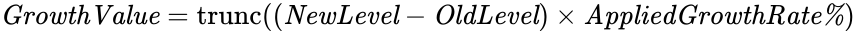 {\displaystyle {\mathit {GrowthValue}}=\operatorname {trunc} (({\mathit {NewLevel}}-{\mathit {OldLevel}})\times {\mathit {AppliedGrowthRate\%}})}