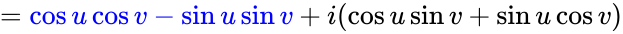 {\displaystyle =\color {blue}\cos {u}\cos {v}-\sin {u}\sin {v}\color {black}+i(\cos {u}\sin {v}+\sin {u}\cos {v})}