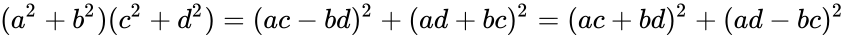 {\displaystyle (a^{2}+b^{2})(c^{2}+d^{2})=(ac-bd)^{2}+(ad+bc)^{2}=(ac+bd)^{2}+(ad-bc)^{2}}