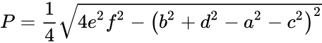 {\displaystyle P={\frac {1}{4}}{\sqrt {4e^{2}f^{2}-\left(b^{2}+d^{2}-a^{2}-c^{2}\right)^{2}}}}