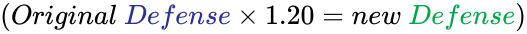 {\displaystyle {\left(Original\ {\color {Blue}Defense}\times 1.20=new\ {\color {Green}Defense}\right)}}