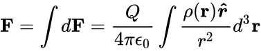 {\displaystyle \mathbf {F} =\int d\mathbf {F} ={\frac {Q}{4\pi \epsilon _{0}}}\int {\frac {\rho (\mathbf {r} ){\boldsymbol {\hat {r}}}}{r^{2}}}d^{3}\mathbf {r} }