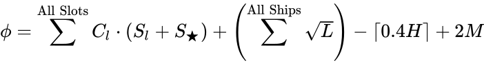 {\displaystyle \phi =\sum ^{\text{All Slots}}C_{l}\cdot (S_{l}+S_{\bigstar })+\left(\sum ^{\text{All Ships}}{\sqrt {L}}\right)-\lceil 0.4H\rceil +2M}