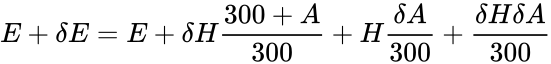 {\displaystyle E+\delta E=E+\delta H{\frac {300+A}{300}}+H{\frac {\delta A}{300}}+{\frac {\delta H\delta A}{300}}}