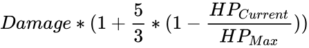 {\displaystyle Damage*(1+{\frac {5}{3}}*(1-{\frac {HP_{Current}}{HP_{Max}}}))}