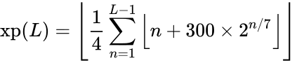 {\displaystyle {\text{xp}}(L)=\left\lfloor {\frac {1}{4}}\sum _{n=1}^{L-1}\left\lfloor n+300\times 2^{n/7}\right\rfloor \right\rfloor \ }