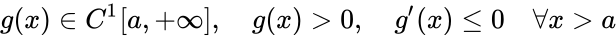 {\displaystyle g(x)\in C^{1}[a,+\infty ],\quad g(x)>0,\quad g'(x)\leq 0\quad \forall x>a}