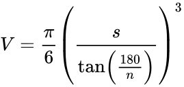 {\displaystyle V={\frac {\pi }{6}}\left({\frac {s}{\tan \left({\frac {180}{n}}\right)}}\right)^{3}}