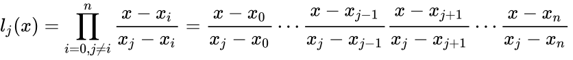 {\displaystyle l_{j}(x)=\prod _{i=0,j\neq i}^{n}{\frac {x-x_{i}}{x_{j}-x_{i}}}={\frac {x-x_{0}}{x_{j}-x_{0}}}\cdots {\frac {x-x_{j-1}}{x_{j}-x_{j-1}}}{\frac {x-x_{j+1}}{x_{j}-x_{j+1}}}\cdots {\frac {x-x_{n}}{x_{j}-x_{n}}}\,\!}