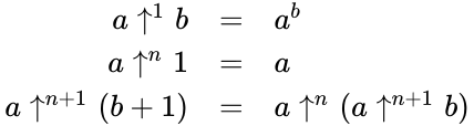 {\displaystyle {\begin{array}{rl}a\uparrow ^{1}b&=&a^{b}\\a\uparrow ^{n}1&=&a\\a\uparrow ^{n+1}(b+1)&=&a\uparrow ^{n}(a\uparrow ^{n+1}b)\\\end{array}}}