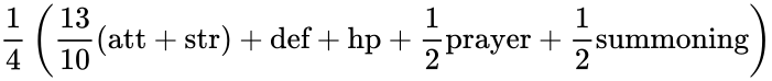 {\displaystyle {\frac {1}{4}}\left({\frac {13}{10}}({\text{att}}+{\text{str}})+{\text{def}}+{\text{hp}}+{\frac {1}{2}}{\text{prayer}}+{\frac {1}{2}}{\text{summoning}}\right)}