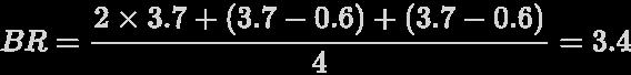 {\displaystyle {\definecolor {nero}{rgb}{0.12941176470588237,0.12941176470588237,0.12941176470588237}\definecolor {lightgray}{rgb}{0.8352941176470589,0.8313725490196079,0.8313725490196079}\pagecolor {nero}\color {lightgray}BR={2\times 3.7+(3.7-0.6)+(3.7-0.6) \over 4}=3.4}}