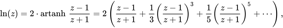 {\displaystyle \ln(z)=2\cdot \operatorname {artanh} \,{\frac {z-1}{z+1}}=2\left({\frac {z-1}{z+1}}+{\frac {1}{3}}{\left({\frac {z-1}{z+1}}\right)}^{3}+{\frac {1}{5}}{\left({\frac {z-1}{z+1}}\right)}^{5}+\cdots \right),}