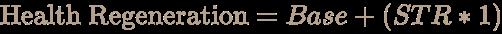 \color [rgb]{0.7058823529411765,0.6274509803921569,0.5490196078431373}{\text{Health Regeneration}}=Base+(STR*1)