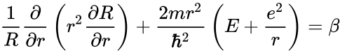 {\displaystyle {\frac {1}{R}}{\frac {\partial }{\partial r}}\left(r^{2}{\frac {\partial R}{\partial r}}\right)+{\frac {2mr^{2}}{\hbar ^{2}}}\left(E+{\frac {e^{2}}{r}}\right)=\beta }