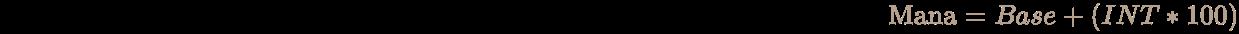\pagecolor [rgb]{0.058823529411764705,0.058823529411764705,0.058823529411764705}\color [rgb]{0.7058823529411765,0.6274509803921569,0.5490196078431373}{\text{Mana}}=Base+(INT*100)