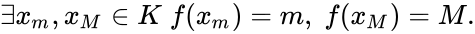 {\displaystyle \exists x_{m},x_{M}\in K\;f(x_{m})=m,\;f(x_{M})=M.}