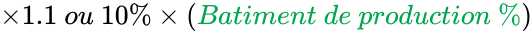 {\displaystyle {\times 1.1~ou~10\%\times \left({\color {Green}Batiment~de~production~\%}\right)}}