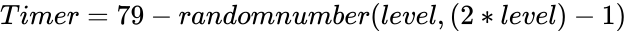 {\displaystyle Timer=79-randomnumber(level,(2*level)-1)}