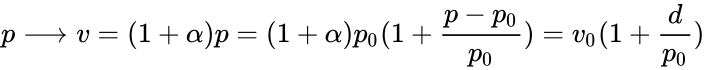 {\displaystyle p\longrightarrow v=(1+\alpha )p=(1+\alpha )p_{0}(1+{\frac {p-p_{0}}{p_{0}}})=v_{0}(1+{\frac {d}{p_{0}}})}