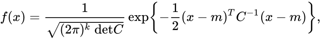 {\displaystyle f(x)={\frac {1}{\sqrt {(2\pi )^{k}\ \mathrm {det} C}}}\exp \left\{-{\frac {1}{2}}(x-m)^{T}C^{-1}(x-m)\right\},}